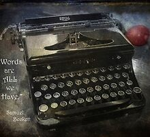 """""""Words are all we have,""""      Samuel Beckett by korinneleigh"""