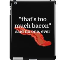 That's too much bacon - said no one, ever iPad Case/Skin