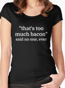 That's too much bacon - said no one, ever Women's Fitted Scoop T-Shirt