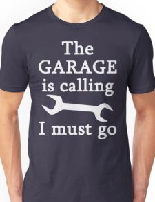 The Garage Is Calling I Must Go Unisex T-Shirt