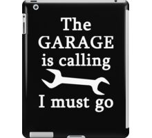 The Garage Is Calling I Must Go iPad Case/Skin