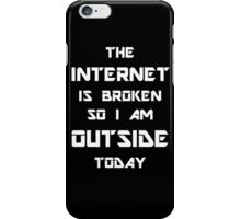 The Internet Is Broken So I Am Outside Today iPhone Case/Skin