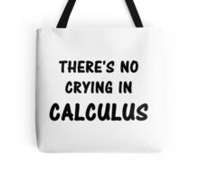 There's No Crying In Calculus Tote Bag