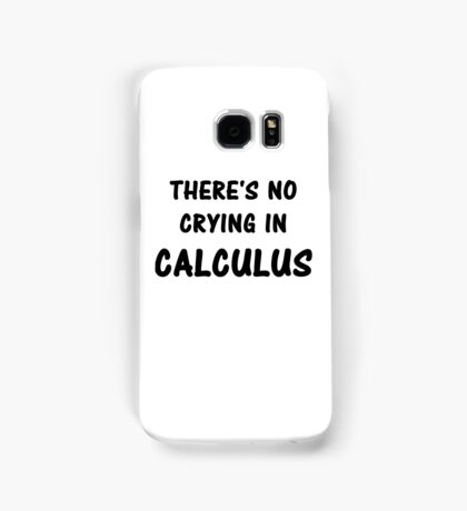 There's No Crying In Calculus Samsung Galaxy Case/Skin