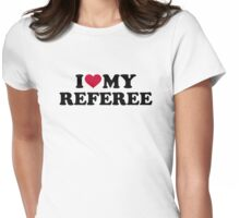I love my Referee Womens Fitted T-Shirt