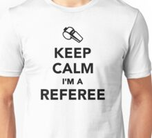 Keep calm I'm a Referee Unisex T-Shirt