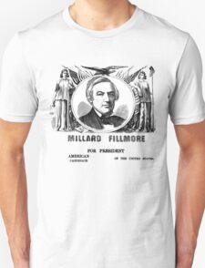 Millard Fillmore for President! Unisex T-Shirt