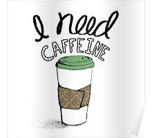 I Need Caffeine Poster