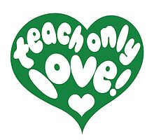 Teach Only Love - Green Heart by LivingMiracles