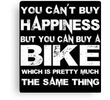 You Can't Buy Happiness But You Can Buy A Bike Which Is Pretty Much The Same Thing - Custom Tshirts Canvas Print