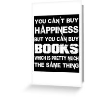You Can't Buy Happiness But You Can Buy Books Which Is Pretty Much The Same Thing - Custom Tshirts Greeting Card