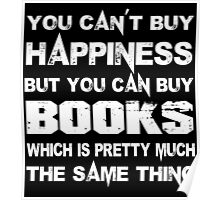 You Can't Buy Happiness But You Can Buy Books Which Is Pretty Much The Same Thing - Custom Tshirts Poster