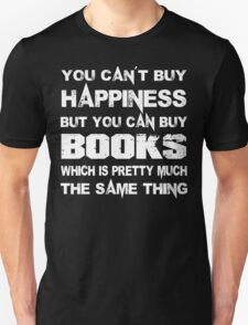 You Can't Buy Happiness But You Can Buy Books Which Is Pretty Much The Same Thing - Custom Tshirts T-Shirt