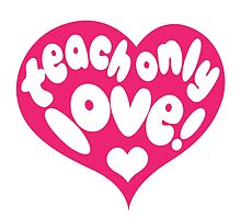 Teach Only Love - Pink Heart by LivingMiracles
