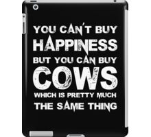 You Can't Buy Happiness But You Can Buy Cows Which Is Pretty Much The Same Thing - Custom Tshirts iPad Case/Skin