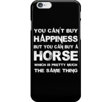 You Can't Buy Happiness But You Can Buy A Horse Which Is Pretty Much The Same Thing - Custom Tshirts iPhone Case/Skin