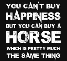 You Can't Buy Happiness But You Can Buy A Horse Which Is Pretty Much The Same Thing - Custom Tshirts by custom222