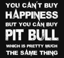 You Can't Buy Happiness But You Can Buy Pit Bull Which Is Pretty Much The Same Thing - Custom Tshirts T-Shirt