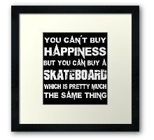You Can't Buy Happiness But You Can Buy A Skateboard Which Is Pretty Much The Same Thing - Custom Tshirts Framed Print