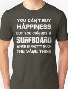 You Can't Buy Happiness But You Can Buy A Surfboard Which Is Pretty Much The Same Thing - Custom Tshirts T-Shirt