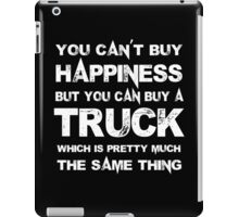 You Can't Buy Happiness But You Can Buy A Truck Which Is Pretty Much The Same Thing - Custom Tshirts iPad Case/Skin
