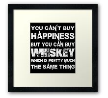 You Can't Buy Happiness But You Can Buy A Whiskey Which Is Pretty Much The Same Thing - Custom Tshirts Framed Print