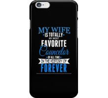 My Wife Is Totally My Most Favorite Councelor Of All Time In The History Of Forever - Custom Tshirt iPhone Case/Skin