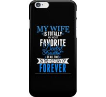 My Wife Is Totally My Most Favorite Dental Assistant Of All Time In The History Of Forever - Custom Tshirt iPhone Case/Skin