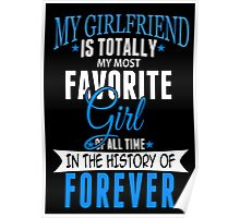 My Girlfriend Is Totally My Most Favorite Girl Of All Time In The History Of Forever - Custom Tshirt Poster