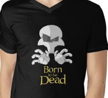 Born to be Dead- The Skull Mens V-Neck T-Shirt