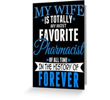 My Wife Is Totally My Most Favorite Pharmacist Of All Time In The History Of Forever - Custom Tshirt Greeting Card