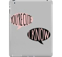 You're Cute iPad Case/Skin