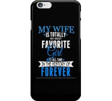 My Wife Is Totally My Most Favorite Girl Of All Time In The History Of Forever - Custom Tshirt iPhone Case/Skin