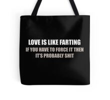 Love Is Like Farting Force It Probably Shit Tote Bag