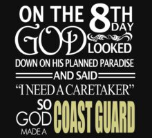 "On The 8th Day God Looked Down On His Planned Paradise And Said ""I Need A Caretaker"" So God Made A Coast Guard - Custom Tshirts by custom222"