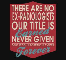 """""""There are no Ex-Radiologists... Our title is earned never given and what's earned is yours forever"""" Collection #24001 by mycraft"""