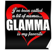 I've Been Called A Lot Of Names Glamma Is My Favorite - Funny Tshirts Poster