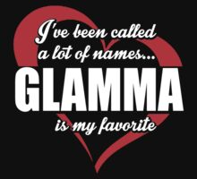 I've Been Called A Lot Of Names Glamma Is My Favorite - Funny Tshirts by custom222