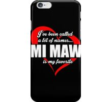 I've Been Called A Lot Of Names Mi Maw Is My Favorite - Funny Tshirts iPhone Case/Skin