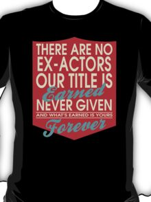 """""""There are no Ex-Actors... Our title is earned never given and what's earned is yours forever"""" Collection #24004 T-Shirt"""
