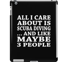 All I Care About Is Scuba Diving... And Like Maybe 3 People - TShirts & Hoodies iPad Case/Skin