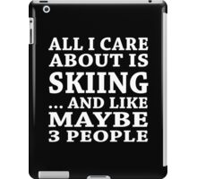All I Care About Is Skiing... And Like Maybe 3 People - TShirts & Hoodies iPad Case/Skin