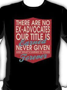 """""""There are no Ex-Advocates... Our title is earned never given and what's earned is yours forever"""" Collection #24005 T-Shirt"""