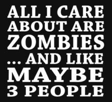 All I Care About Is Zombiles... And Like Maybe 3 People - TShirts & Hoodies by custom333