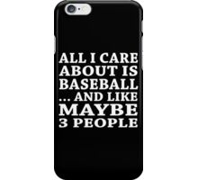 All I Care About Is Baseball ... And Like Maybe 3 People - TShirts & Hoodies iPhone Case/Skin