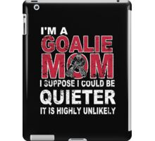 I'm A Goalie Mom I Suppose I Could Be Quieter It Is Highly Unlikely - TShirts & Hoodies  iPad Case/Skin