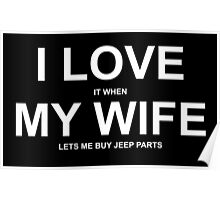 I Love It When My Wife Lets Me My Jeep Parts - Custom Tshirts Poster