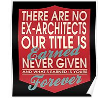 """There are no Ex-Architects... Our title is earned never given and what's earned is yours forever"" Collection #24012 Poster"