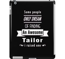 """""""Some People Only Dream of Finding An Awesome Tailor. I Raised One"""" Collection #710217 iPad Case/Skin"""
