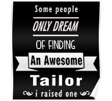 """Some People Only Dream of Finding An Awesome Tailor. I Raised One"" Collection #710217 Poster"